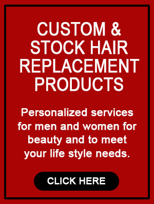 Custom and Stock Hair Replacement Products